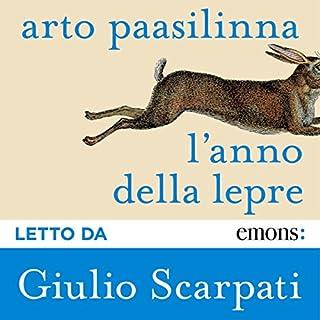 L'anno della lepre                   Di:                                                                                                                                 Arto Paasilinna                               Letto da:                                                                                                                                 Giulio Scarpati                      Durata:  5 ore e 22 min     41 recensioni     Totali 4,2