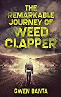 The Remarkable Journey Of Weed Clapper: Large Print Hardcover Edition