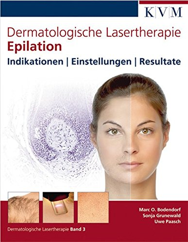Dermatologische Lasertherapie Band 3: Epilation: Indikationen | Einstellungen | Resultate