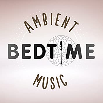 Ambient Bedtime Music