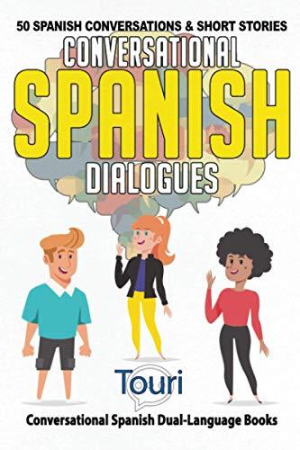 Conversational Spanish Dialogues: 50 Spanish Conversations and Short Stories (Conversational Spanish Dual Language Books)