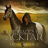 Deny: The Blades of Acktar, Book 2 - Tricia Mingerink