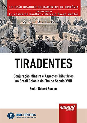 Tiradentes - Conjuração Mineira e Aspectos Tributários no Brasil Colônia do Fim do Século XVIII - Minibook