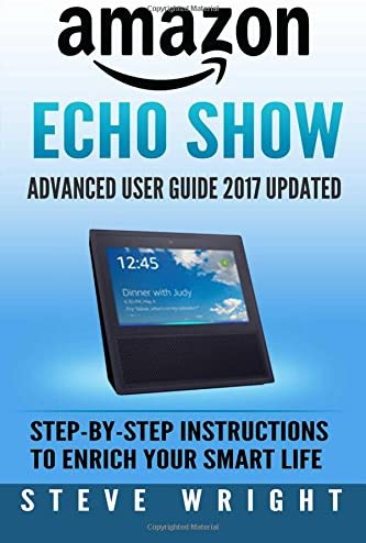 Amazon Echo Show Amazon Echo Show Advanced User Guide 2017 Updated Step By Step Instructions product image