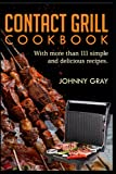 Contact Grill Cookbook: with more than 111 simple and delicious recipes