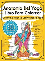 Anatomía Del Yoga Libro Para Colorear: Una Nueva Visión De Las Posturas De Yoga