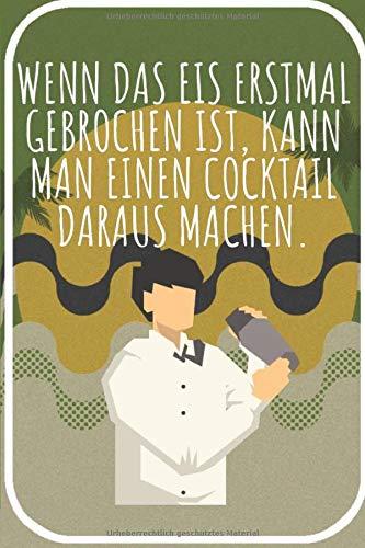 Wenn das eis erstmal gebrochen ist kann man einen Cocktail daraus machen: Cocktail Buch zum selberschreiben für deine Rezepte. 120 Seiten. Perfektes Geschenk für Hobby und Berufs Barkeeper.