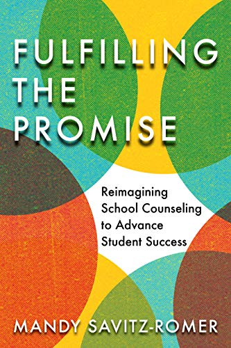 Fulfilling the Promise: Reimagining School Counseling to Advance Student Success