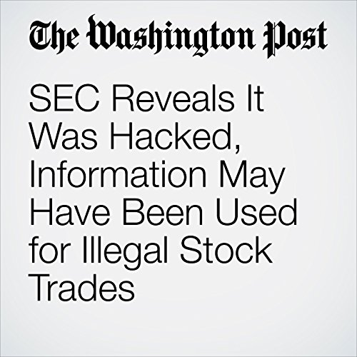 SEC Reveals It Was Hacked, Information May Have Been Used for Illegal Stock Trades copertina