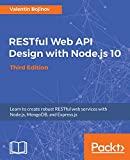 RESTful Web API Design with Node.js 10: Learn to create robust RESTful web services with Node.js, MongoDB, and Express.js, 3rd Edition (English Edition) - Valentin Bojinov