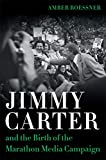 Jimmy Carter and the Birth of the Marathon Media Campaign (Media and Public Affairs)