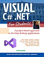 VISUAL C# .NET FOR STUDENTS: A Project-Based Approach to Develop Desktop Applications Front Cover