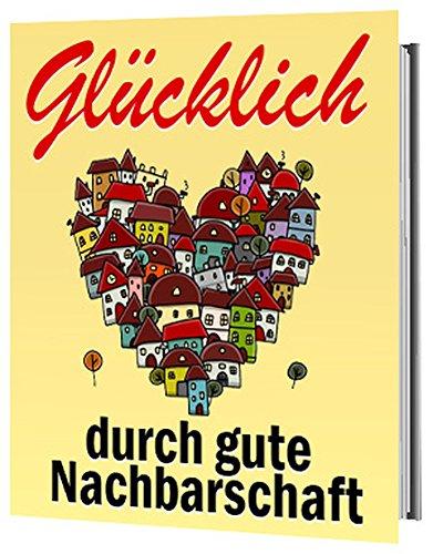 Glücklich durch gute Nachbarschaft  (Ratgeber-eBook 73)