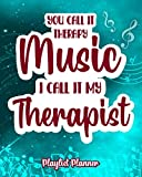 You Call It Music I Call It My Therapist: Playlist Planner Arrange The Music Just How You Like Them...
