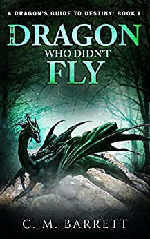 The Dragon Who Didn't Fly (A Dragon's Guide to Destiny Book 1) by [C. M. Barrett]