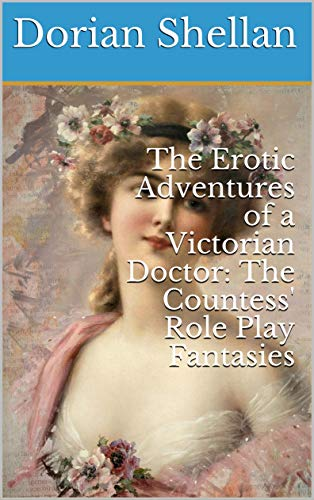 The Erotic Adventures of a Victorian Doctor: The Countess' Role Play Fantasies (English Edition)