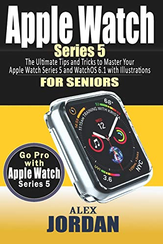 Apple Watch  SERIES 5: The Ultimate Tips and Tricks to Master Your Apple Watch Series 5 and WatchOS 6.1 with Illustrations for Seniors (Full Color Print)