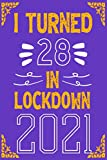 I Turned 28 in Lockdown 2021: Happy 28th Birthday, 28 Years Old Gift for men and women / Lined Notebook / journal Gift,120 Pages,6x9,Soft Cover,Matte Finish