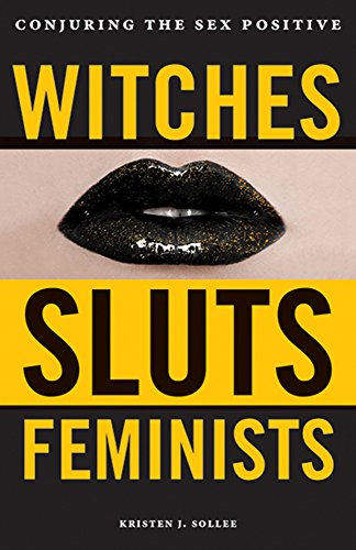 Compare Textbook Prices for Witches, Sluts, Feminists: Conjuring the Sex Positive  ISBN 9780996485272 by Sollee, Kristen J.