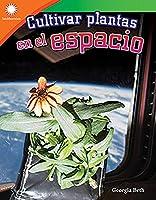 Cultivar plantas en el espacio / Growing Plants in Space (Smithsonian Readers)