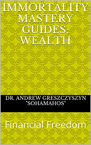 Immortality Mastery Guides: Wealth: Financial Freedom (English Edition)