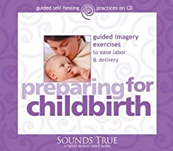 Preparing for Childbirth: Guided Imagery Exercises to Ease Labor and Delivery