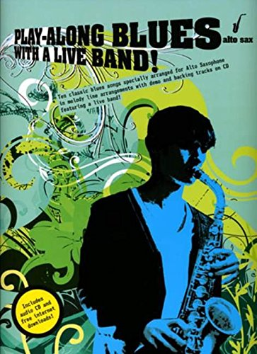 Play-Along Blues With A Live Band Alto Sax (Book And Cd): Play-Along, CD für Alt-Saxophon (Play Along Blues/Live Band)