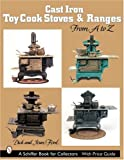 Cast Iron Toy Cook Stoves and Ranges: From A to Z (Schiffer Book for Collectors)