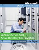 Windows Server 2008 Active Directory Configuration Exam 70-640 (Microsoft Official Academic Course, Exam 70-640)