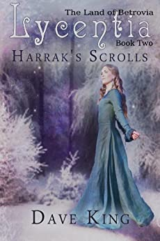 Lycentia: Harrak's Scrolls (The Land of Betrovia Book 2) by [Dave King]