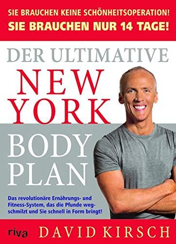 Der Ultimative New York Body Plan.: Das revolutionäre Ernährungs - und Fitness-System