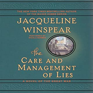 The Care and Management of Lies     A Novel of the Great War              By:                                                                                                                                 Jacqueline Winspear                               Narrated by:                                                                                                                                 Nicola Barber                      Length: 9 hrs and 44 mins     239 ratings     Overall 4.2