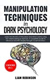 MANIPULATION TECHNIQUES in DARK PSYCHOLOGY: Learn the Secrets of Persuasion and Mind Control using NLP, Brainwashing & Hypnosis. A Complete Guide to ... through Covert Emotions [3 BOOKS IN 1]