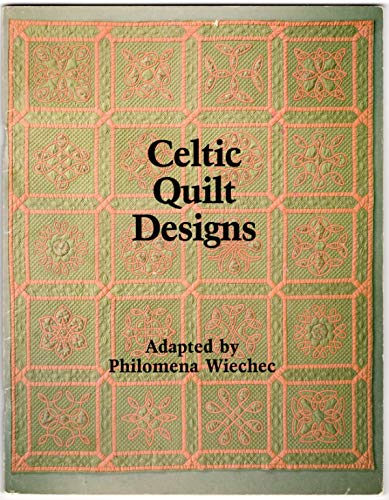 CELTIC QUILT DESIGNS. Adapted by Philomena Wiechec.