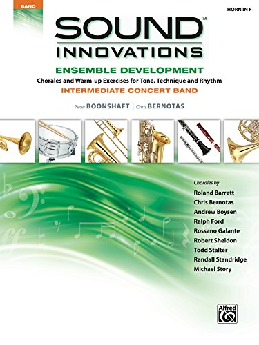 Sound Innovations for Concert Band: Ensemble Development for Intermediate Concert Band - Horn in F: Chorales and Warm-up Exercises for Tone, Technique ... Series for Band) (English Edition)