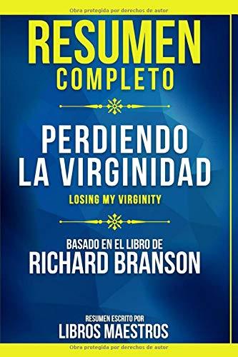 Resumen Completo: Perdiendo La Virginidad (Losing My Virginity) - Basado En El Libro De Richard Branson