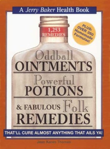 Oddball Ointments Powerful Potions and Fabulous Folk Remedies Thatll Cure Almost Anything That Ails Ya