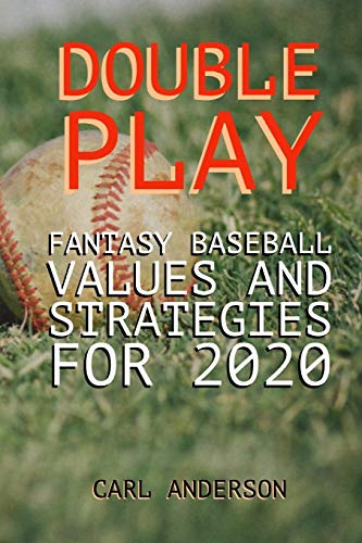Double Play: Fantasy Baseball Values and Strategies for 2020