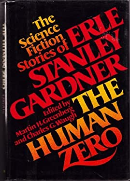 The Human Zero: The Science Fiction Stories of Erle Stanley Gardner