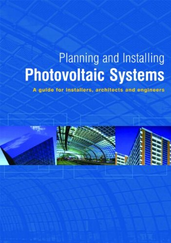 Planning and Installing Photovoltaic Systems: A Guide for Installers, Architects, and Engineers