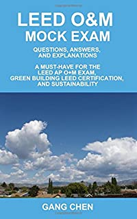 Leed O&m Mock Exam: Questions, Answers, and Explanations, a Must-Have for the Leed AP O+m Exam, Green Building Leed Certif...