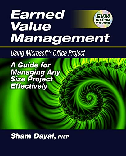Earned Value Management Using Microsoft Office Project: A Guide for Managing Any Size Project Effectively