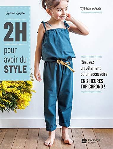 2H pour avoir du style - spécial enfants: Réalisez un vêtement ou un accessoire en 2 heures top chrono!