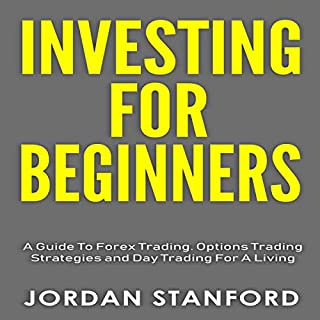 Investing for Beginners     A Guide to Forex Trading, Options Trading Strategies, and Day Trading for a Living              By:                                                                                                                                 Jordan Stanford                               Narrated by:                                                                                                                                 Mounia Belgnaoui                      Length: 7 hrs and 39 mins     2 ratings     Overall 5.0