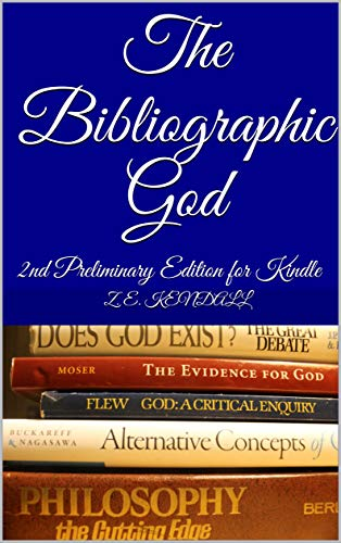 The Bibliographic God: 2nd Preliminary Edition for Kindle (God Theory: The Case for Supernaturalist Theism Book 15)
