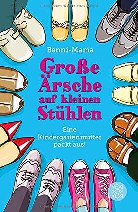 Große Ärsche auf kleinen Stühlen Eine Kindergartenutter packt aus! by Benni-Mama