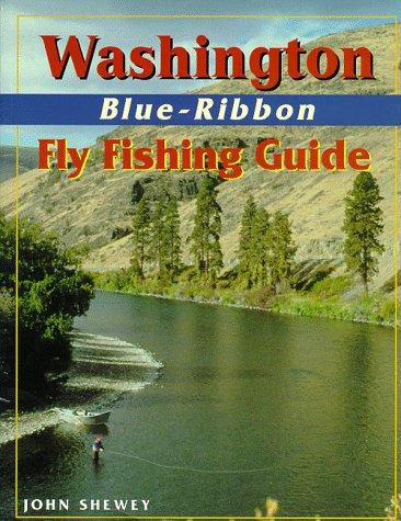 Washington Blue-Ribbon Fly Fishing Guide (Blue-Ribbon Fly Fishing Guides)