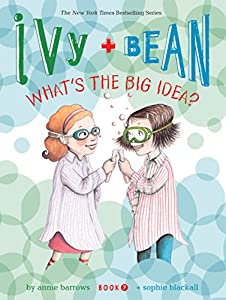 Ivy and Bean What's the Big Idea? (Book 7): (Best Friends Books for Kids, Elementary School Books, Early Chapter Books) (Ivy & Bean)