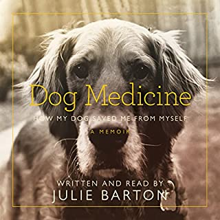 Dog Medicine     How My Dog Saved Me from Myself              By:                                                                                                                                 Julie Barton                               Narrated by:                                                                                                                                 Julie Barton                      Length: 8 hrs and 51 mins     2 ratings     Overall 4.0