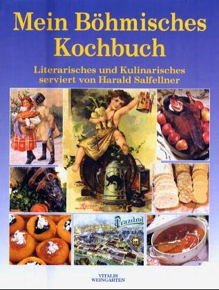 Mein Böhmisches Kochbuch. Ein literarisch-kulinarischer Streifzug durch Böhmens Küche